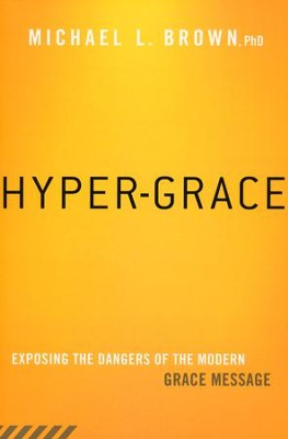 Hyper-Grace: Exposing the Dangers of the Modern Grace Message  -     By: Michael Brown