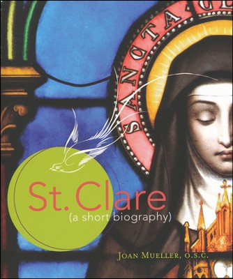 St. Clare: A Short Biography  -     By: Joan Mueller