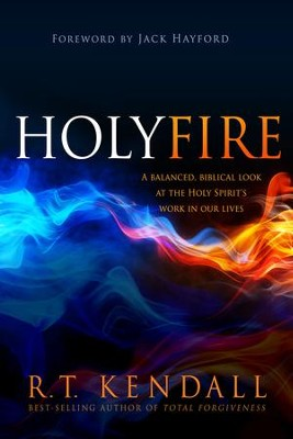 Holy Fire: A Balanced, Biblical Look at the Holy Spirit's Work in Our Lives  -     By: R.T. Kendall