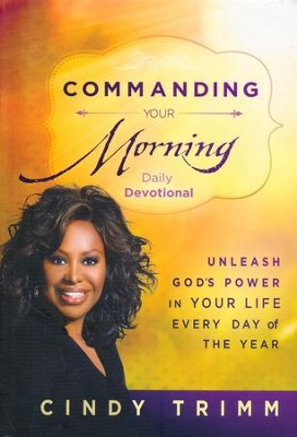 Commanding Your Morning Daily Devotional: Unleash God's Power in Your Life Every Day of the Year  -     By: Cindy Trimm