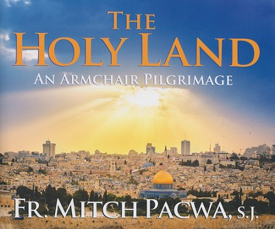 The Holy Land: An Armchair Pilgrimage  -     By: Father Mitch Pacwa