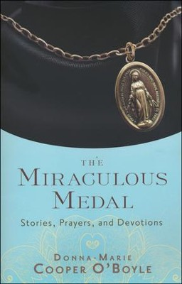 The Miraculous Medal: Stories, Prayers, and Devotions  -     By: Donna-Marie Cooper O'Boyle