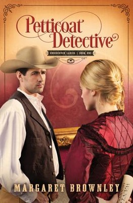 Petticoat Detective, Undercover Ladies Series #1   -     By: Margaret Brownley