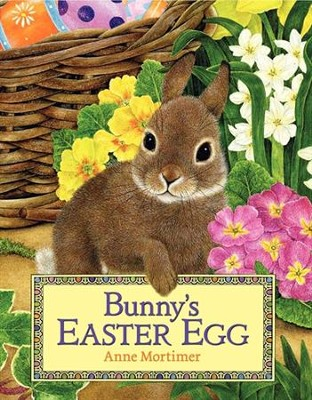 Bunny's Easter Egg  -     By: Anne Mortimer     Illustrated By: Anne Mortimer