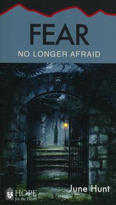 Fear: No Longer Afraid   -     By: June Hunt