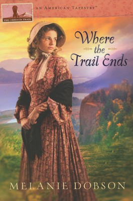 Where the Trail Ends, American Tapestries Series #2  -     By: Melanie Dobson