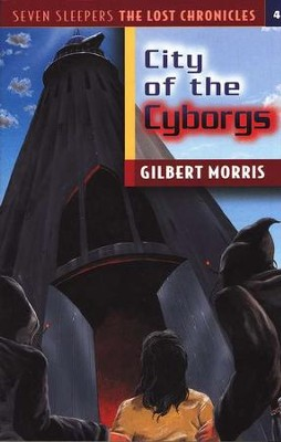 Seven Sleepers: The Lost Chronicles Series #4, City of  the Cyborgs  -     By: Gilbert Morris
