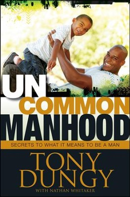 Uncommon Manhood: Secrets to What It Means to Be a Man  -     By: Tony Dungy, Nathan Whitaker