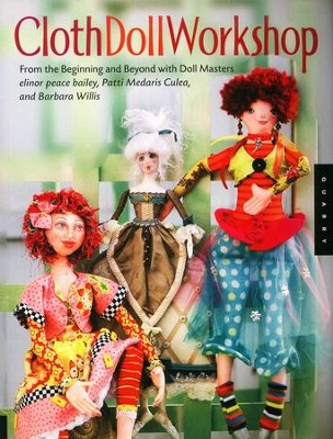 Cloth Doll Workshop   -     By: Elinor Peace Bailey, Patti Medaris Culea, Barbara Willis