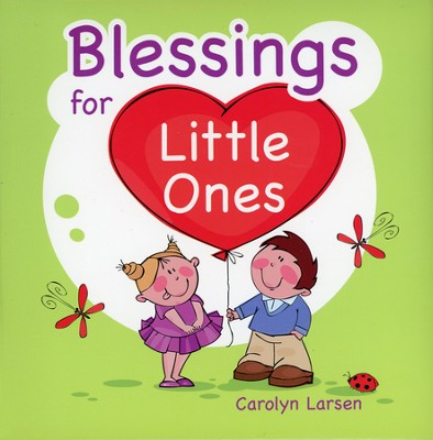 Blessings for Little Ones  -     By: Carolyn Larsen