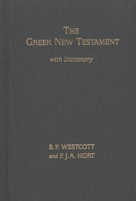 The Westcott-Hort Greek New Testament, Comparison Edition with Dictionary  -     By: B.F. Westcot, F.J.A. Hort