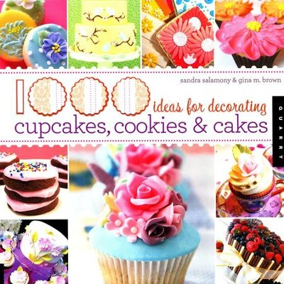 1,000 Ideas for Decorating Cupcakes, Cakes and Cookies   -     By: Sandra Salamony