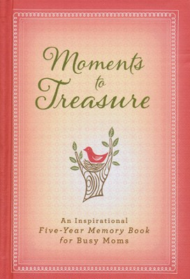 Moments to Treasure: An Inspirational Five-Year Memory Book for Busy Moms  -     By: Ellie Claire