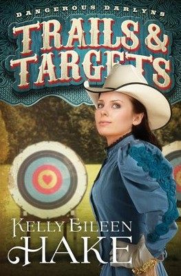 Trails & Targets, Dangerous Darlyns Series #1   -     By: Kelly Eileen Hake