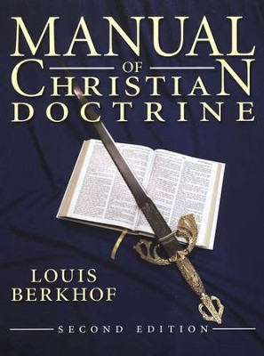 Manual of Christian Doctrine, Second Edition, Grades 11-12    -     By: Louis Berkhof
