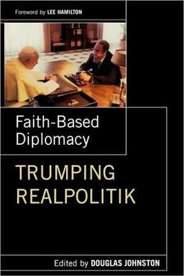 Faith-Based Diplomacy Trumphing Realpolotik   -     By: Douglas Johnston