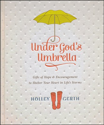 Under God's Umbrella: Gifts of Hope & Encouragement to Shelter Your Heart in Life's Storms  -     By: Holley Gerth
