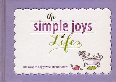 101 Simple Joys of Life: Heartwarming Inspiration to Brighten Your Day  -