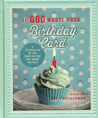 If God Wrote Your Birthday Card: A Celebration of You from the One Who Knows You Best  -     By: Jay Payleitner
