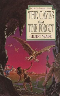 The Caves That Time Forgot, Seven Sleepers Series #4   -     By: Gilbert Morris