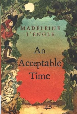 An Acceptable Time, Time Quintet #5  -     By: Madeleine L'Engle