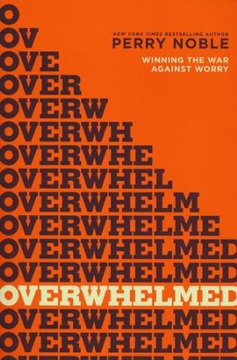 Overwhelmed? Winning the War Against Worry   -     By: Perry Noble