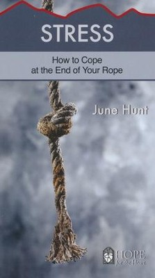 Stress: How to Cope at the End of Your Rope   -     By: June Hunt