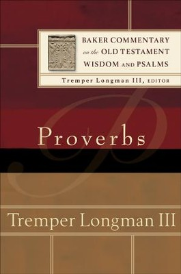 Proverbs (Baker Commentary on the Old Testament Wisdom and Psalms Book #) - eBook  -     By: Tremper Longman III