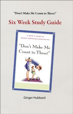 Don't Make Me Count to Three!: Six Week Study Guide   -     By: Ginger Plowman Hubbard