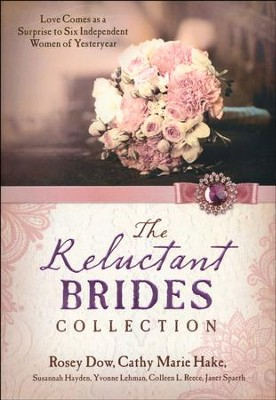 The Reluctant Brides Collection   -     By: Cathy Marie Hake, Rosey Dow, Susannah Hayden
