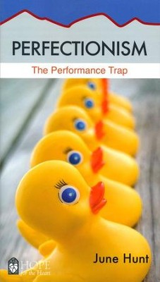 Perfectionism: The Performance Trap   -     By: June Hunt