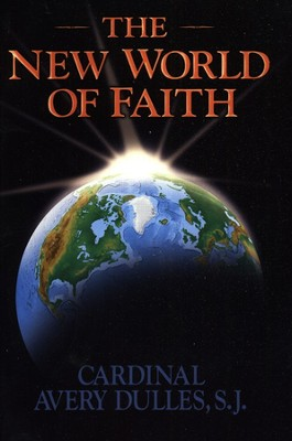 The New World of Faith                -     By: Avery Dulles