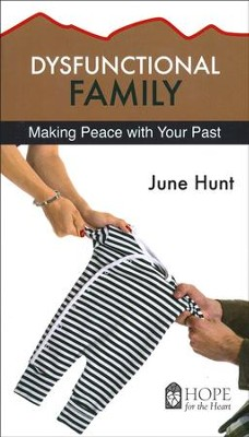 Dysfunctional Family: Making Peace with Your Past   -     By: June Hunt