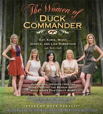 The Women of Duck Commander Unabridged Audiobook on CD  -     By: Kay Robertson, Korie Robertson, Missy Robertson