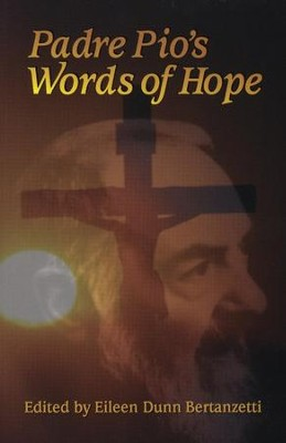 Padre Pio's Words of Hope   -     By: Eileen Dunn Bertanzetti