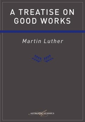 Treatise On Good Works Luther - eBook  -     By: Martin Luther