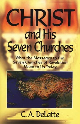 Christ and His Seven Churches   -     By: Carl DeLatte