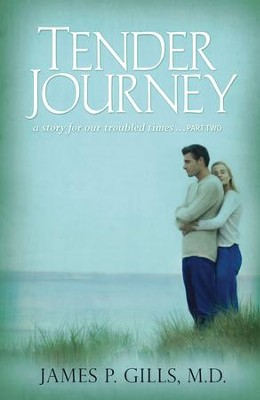 Tender Journey: A Story for Our troubled Times, Part Two - eBook  -     By: James P. Gills