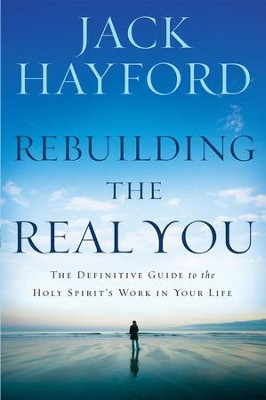 Rebuilding The Real You: The definitive guide to the Holy Spirit's work in your life - eBook  -     By: Jack Hayford