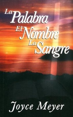 La Palabra, el Nombre, la Sangre, The Word, The Name and The Blood  -     By: Joyce Meyer