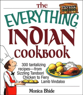 The Everything Indian Cookbook              -     By: Monica Bhide