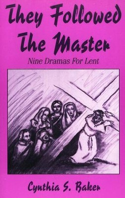 They Followed The Master: Nine Dramas For Lent  -     By: Cynthia S. Baker