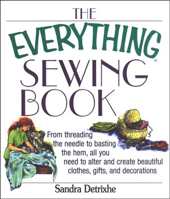 The Everything Sewing Book              -     By: Sandra Detrixhe