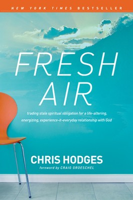 Fresh Air: How God Can Radically Refresh Every Part of Your Life  -     By: Chris Hodges