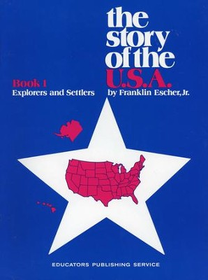 The Story of the U.S.A. Book 1: Explorers and Settlers   -     By: Franklin Escher Jr.