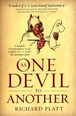 As One Devil to Another: A Fiendish Correspondence in the Tradition of C.S. Lewis's The Screwtape Letters  -     By: Richard Platt
