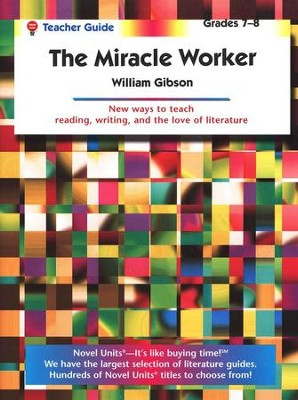 The Miracle Worker, Novel Units Teacher's Guide, Grades 7-8   -     By: William Gibson