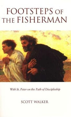 Footsteps of the Fisherman: With St. Peter on the Path of Discipleship  -     By: Scott Walker
