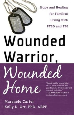 Wounded Warrior, Wounded Home: Hope and Healing for Families Living with PTSD and TBI - eBook  -     By: Marshele Carter Waddell, Kelly K. Orr