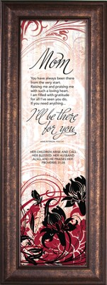 Mom, You Have Always...; There for You, Framed   -